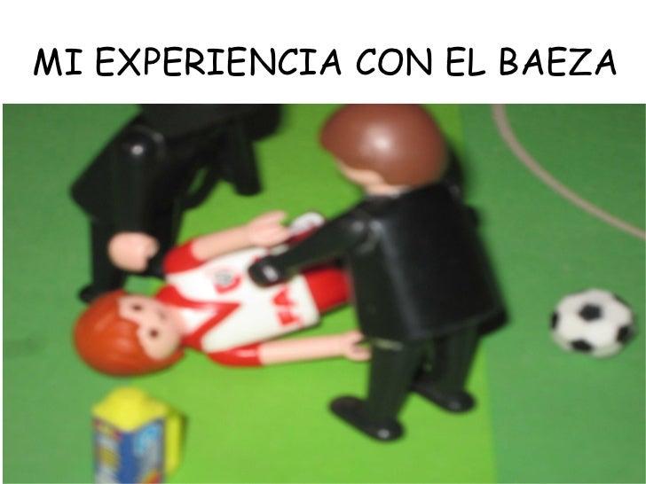 MI EXPERIENCIA CON EL BAEZA