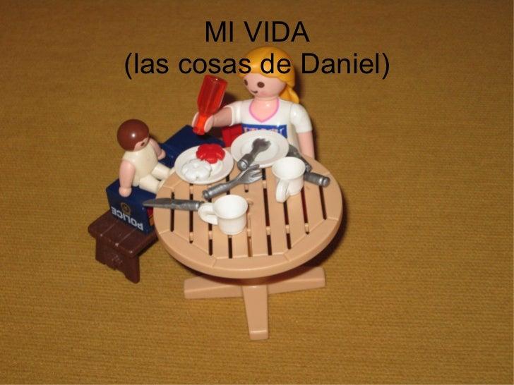 MI VIDA (las cosas de Daniel)