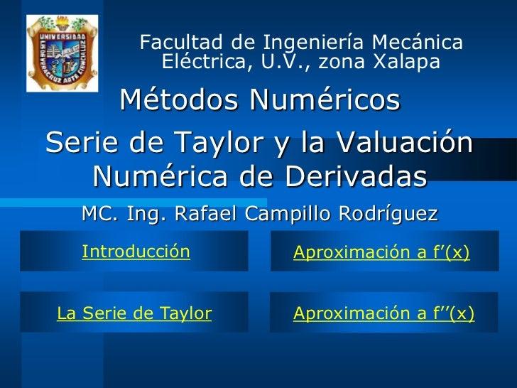 Facultad de Ingeniería Mecánica           Eléctrica, U.V., zona Xalapa     Métodos NuméricosSerie de Taylor y la Valuación...