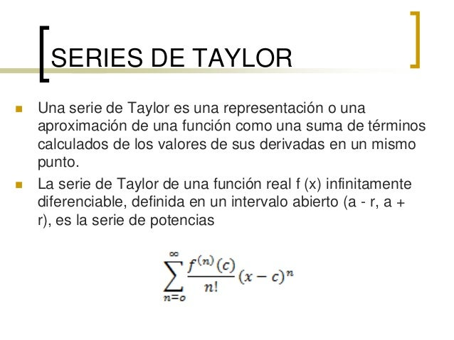 taylor series In this section we present numerous examples that provide a number of useful  procedures to find new taylor series from taylor series that we.