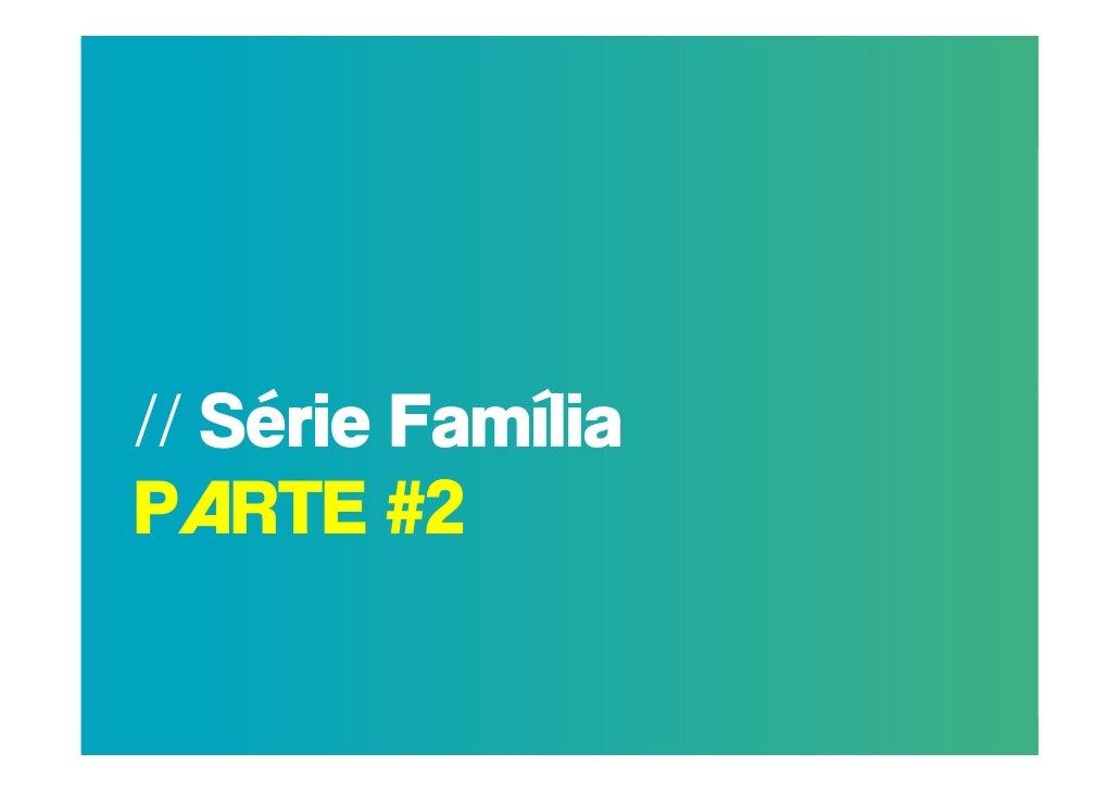 // Série FamíliaPARTE #2