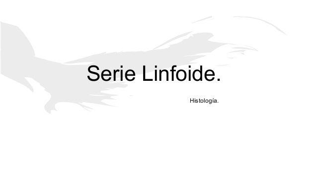 Serie Linfoide. Histología.