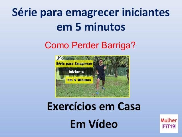 Série para emagrecer iniciantes em 5 minutos Exercícios em Casa Em Vídeo Como Perder Barriga?