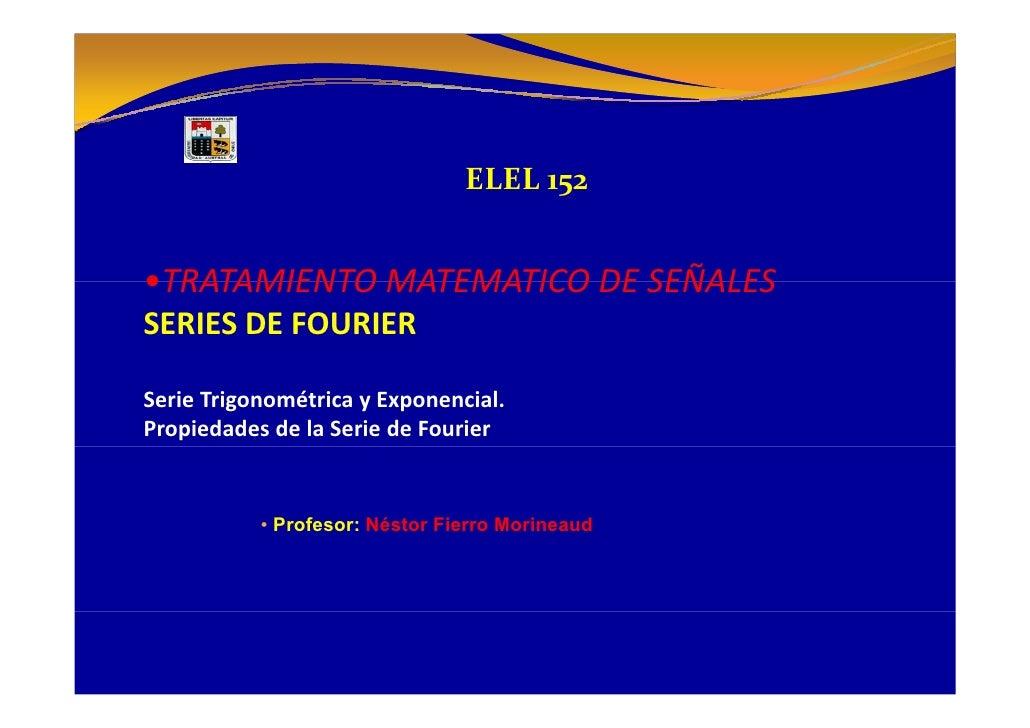 ELEL152   •TRATAMIENTOMATEMATICODESEÑALES •TRATAMIENTO MATEMATICO DE SEÑALES SERIESDEFOURIER  SerieTrigonométricay...