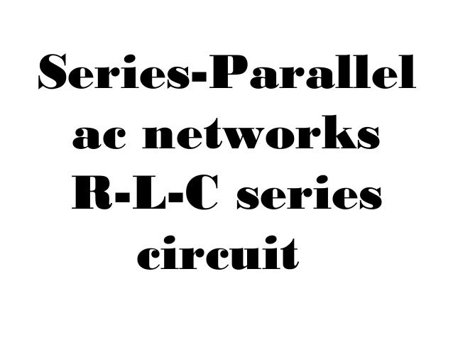 series parallel ac rlc networks