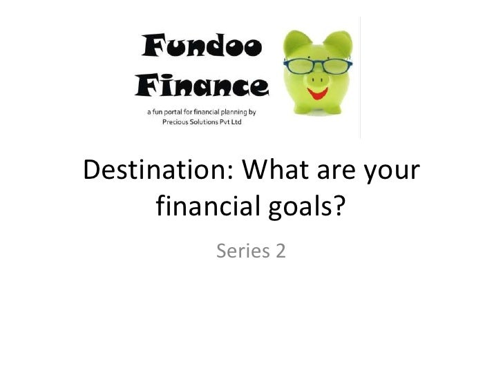 Destination: What are your financial goals?<br />Series 2<br />