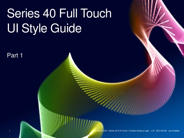 Series 40 Full TouchUI Style GuidePart 11               © Nokia 2012 Series 40 Full Touch UI Style Guide p1.pptx v.01 2012...
