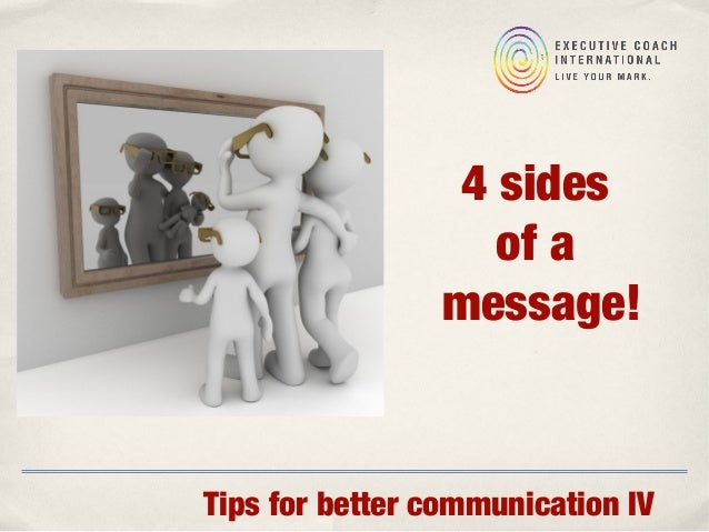 Tips for better communication IV 4 sides of a message!
