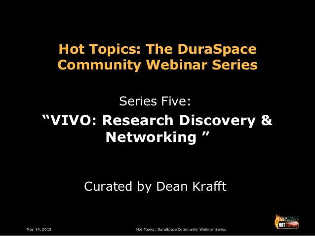 "May 14, 2013 Hot Topics: DuraSpace Community Webinar SeriesHot Topics: The DuraSpaceCommunity Webinar SeriesSeries Five:""V..."