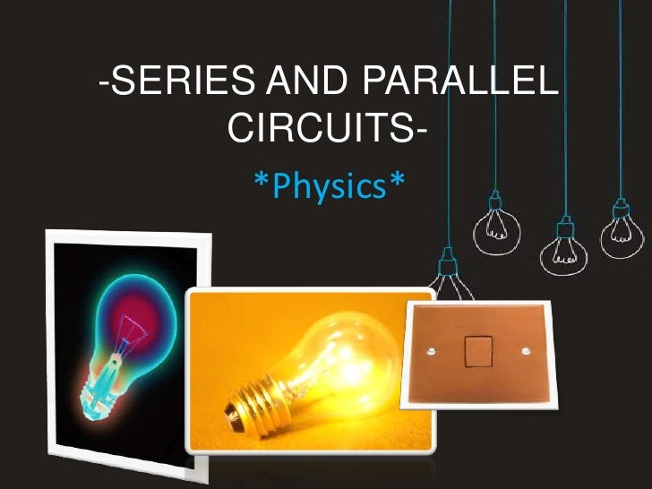 -SERIES AND PARALLEL       CIRCUITS-        *Physics*