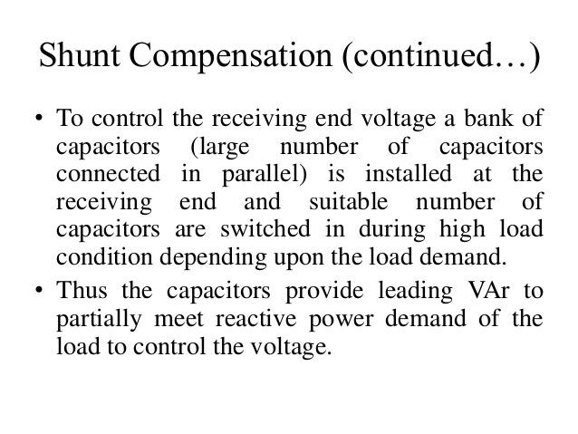 Shunt Compensation (continued…) • To control the receiving end voltage a bank of capacitors (large number of capacitors co...
