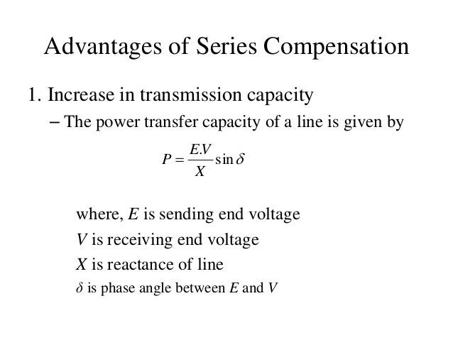 Advantages of Series Compensation 1. Increase in transmission capacity – The power transfer capacity of a line is given by...
