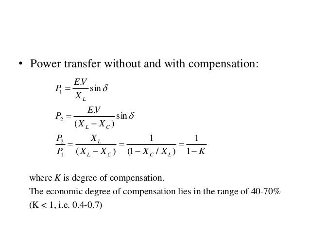 • Power transfer without and with compensation: KXXXX X P P XX VE P X VE P LCCL L CL L          1 1 )/1( 1 )( sin...