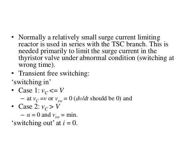 • Normally a relatively small surge current limiting reactor is used in series with the TSC branch. This is needed primari...