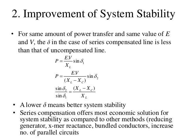 2. Improvement of System Stability • For same amount of power transfer and same value of E and V, the δ in the case of ser...