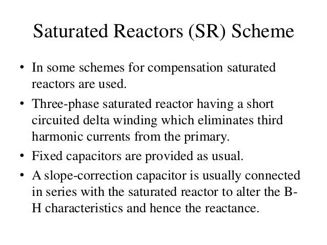 Saturated Reactors (SR) Scheme • In some schemes for compensation saturated reactors are used. • Three-phase saturated rea...