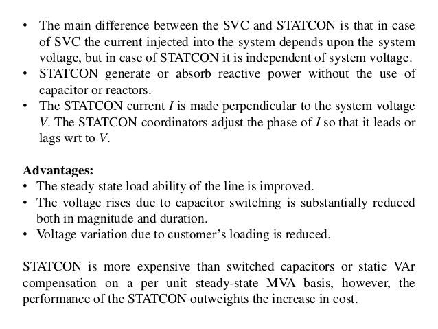 • The main difference between the SVC and STATCON is that in case of SVC the current injected into the system depends upon...