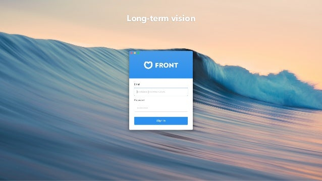 Head over to frontapp.com/jobs if you want to find out more about our long term vision 😉 Long-term vision