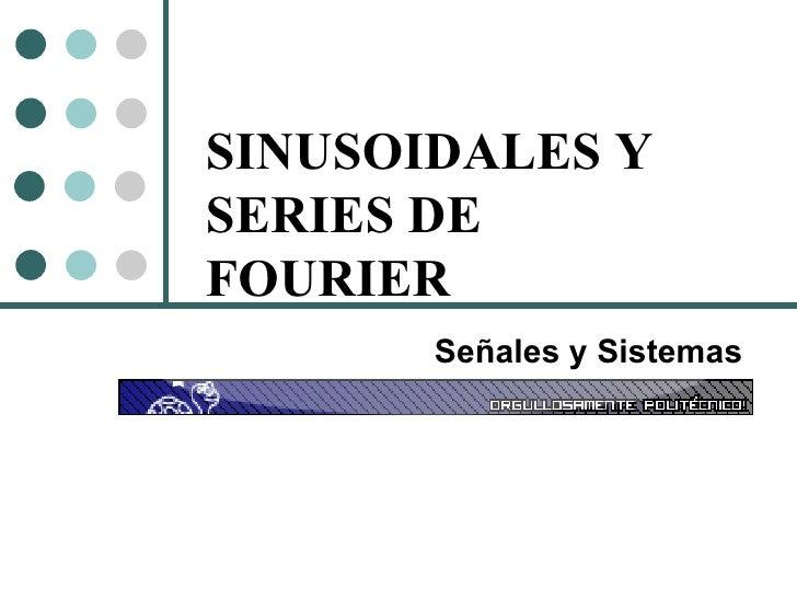 SINUSOIDALES Y SERIES DE FOURIER Señales y Sistemas