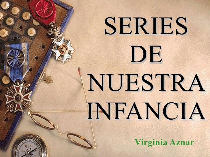 SERIES DE NUESTRA INFANCIA Virginia Aznar