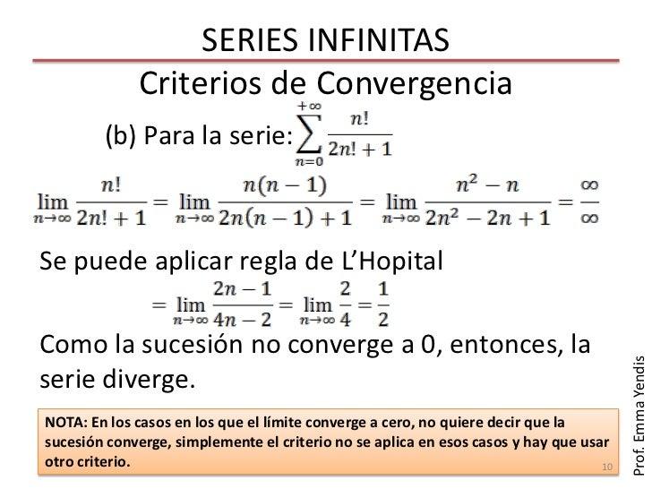 SERIES INFINITAS             Criterios de Convergencia        (b) Para la serie:Se puede aplicar regla de L'HopitalComo la...