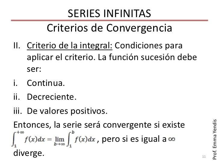 SERIES INFINITAS         Criterios de ConvergenciaII. Criterio de la integral: Condiciones para     aplicar el criterio. L...