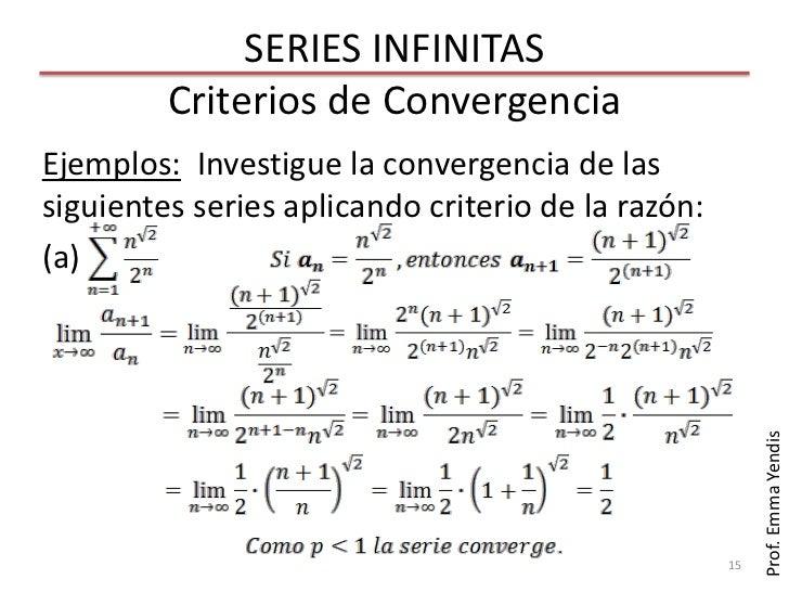 SERIES INFINITAS         Criterios de ConvergenciaEjemplos: Investigue la convergencia de lassiguientes series aplicando c...