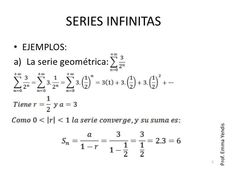 SERIES INFINITAS• EJEMPLOS:a) La serie geométrica:                                   Prof. Emma Yendis                    ...