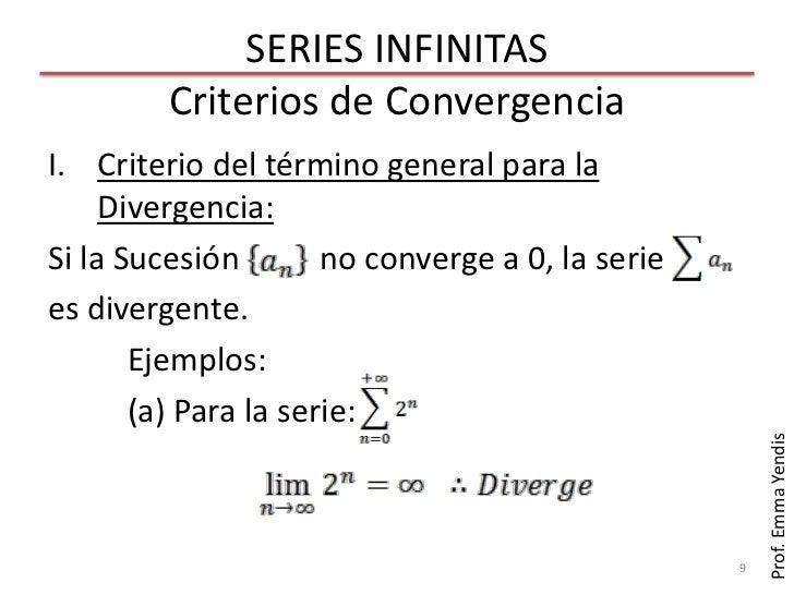 SERIES INFINITAS         Criterios de ConvergenciaI. Criterio del término general para la     Divergencia:Si la Sucesión  ...