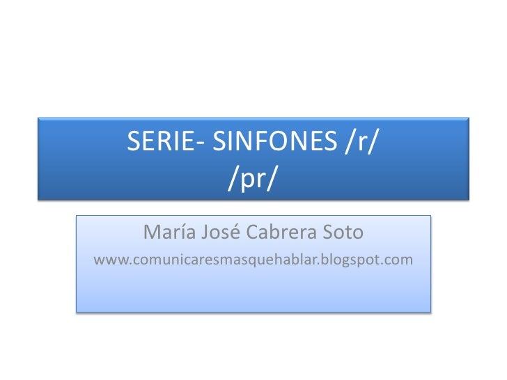 SERIE- SINFONES /r//pr/<br />María José Cabrera Soto<br />www.comunicaresmasquehablar.blogspot.com<br />