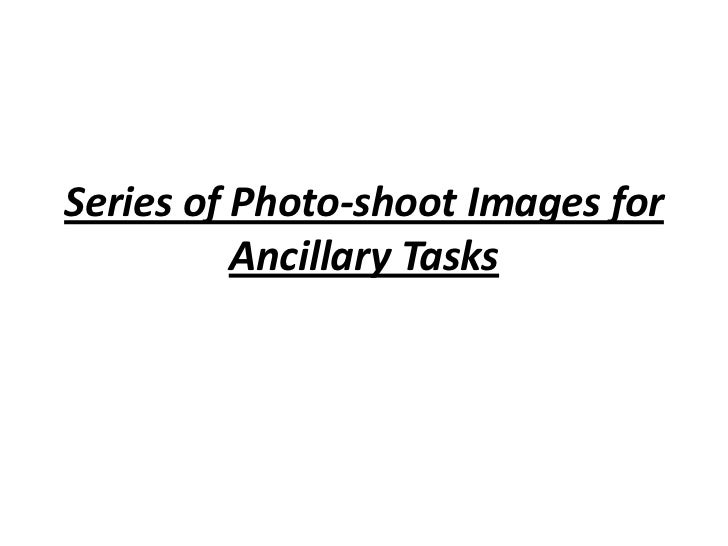 Series of Photo-shoot Images for Ancillary Tasks<br />