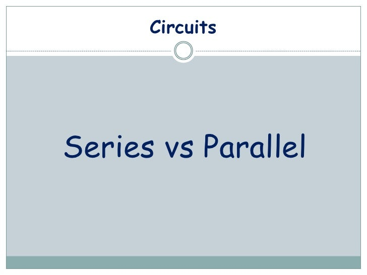 Circuits<br />Series vs Parallel<br />