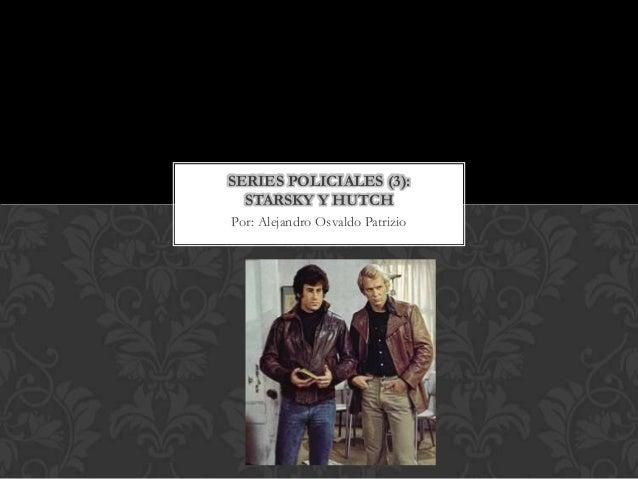 SERIES POLICIALES (3):  STARSKY Y HUTCHPor: Alejandro Osvaldo Patrizio