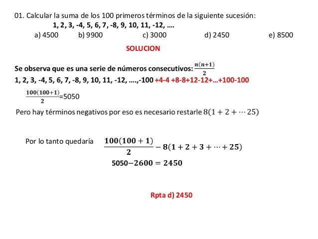 01. Calcular la suma de los 100 primeros términos de la siguiente sucesión:1, 2, 3, -4, 5, 6, 7, -8, 9, 10, 11, -12, ….a) ...