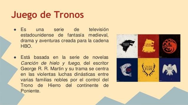 Juego de Tronos ● Es una serie de televisión estadounidense de fantasía medieval, drama y aventuras creada para la cadena ...