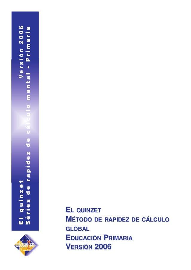 El quinzet Versión 2006 Séries de rapidez de cálculo mental - Primaria  EL QUINZET MÉTODO DE RAPIDEZ DE CÁLCULO GLOBAL  ED...
