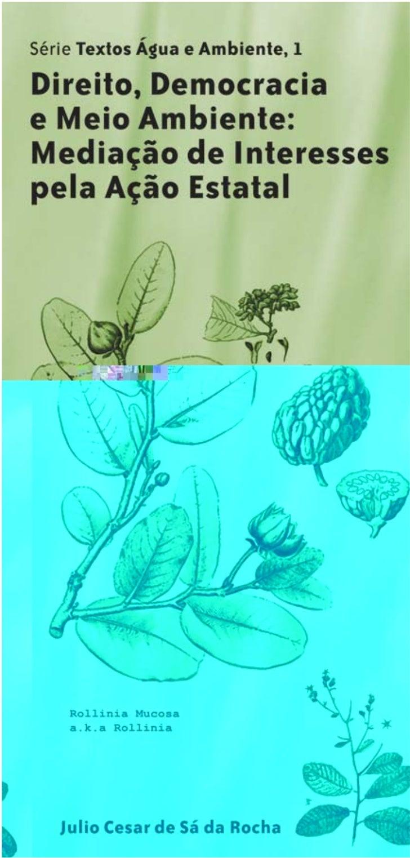 Julio Cesar de Sá da Rocha       Série Textos Água e Ambiente, 1 Direito, Democracia e Meio Ambiente:Mediação de interesse...