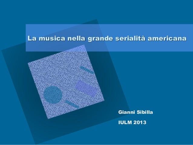 La musica nella grande serialità americana                       Gianni Sibilla                       IULM 2013