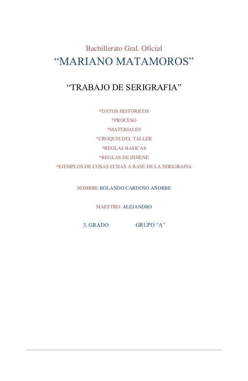 """Bachillerato Gral. Oficial""""MARIANO MATAMOROS""""   """"TRABAJO DE SERIGRAFIA""""               *DATOS HISTORICOS                   ..."""