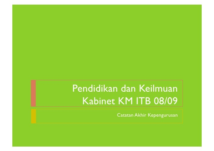Pendidikan dan Keilmuan  Kabinet KM ITB 08/09         Catatan Akhir Kepengurusan