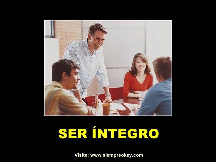 SER ÍNTEGRO Visite: www.siempreokey.com