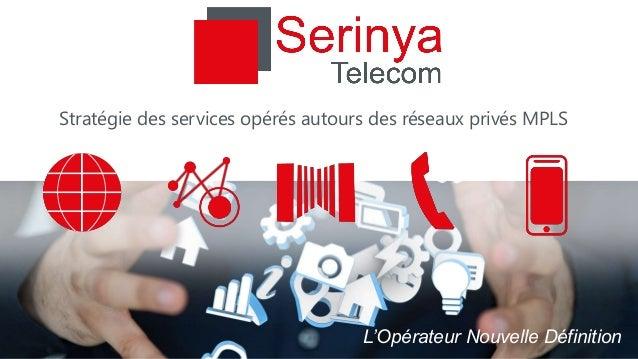 Stratégie des services opérés autours des réseaux privés MPLS  L'Opérateur Nouvelle Définition