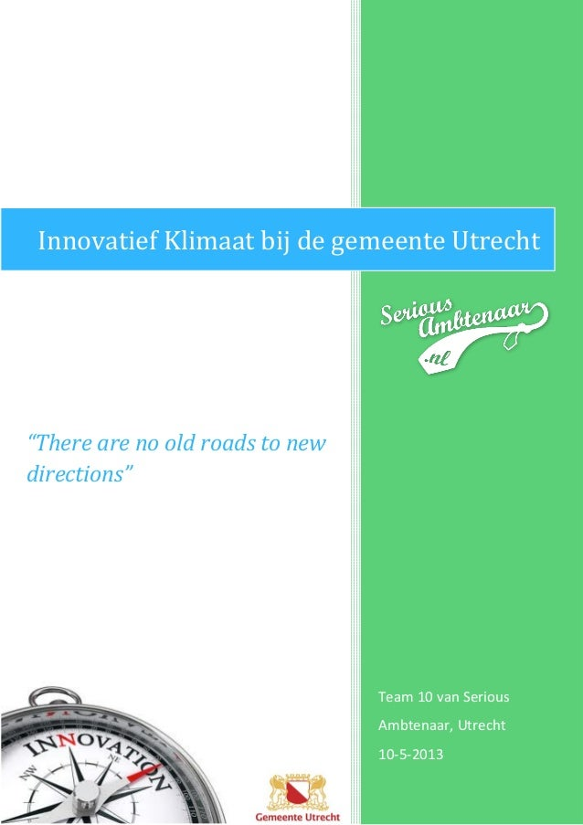 "Innovatief Klimaat bij de gemeente Utrecht  ""There are no old roads to new directions""  Team 10 van Serious Ambtenaar, Utr..."