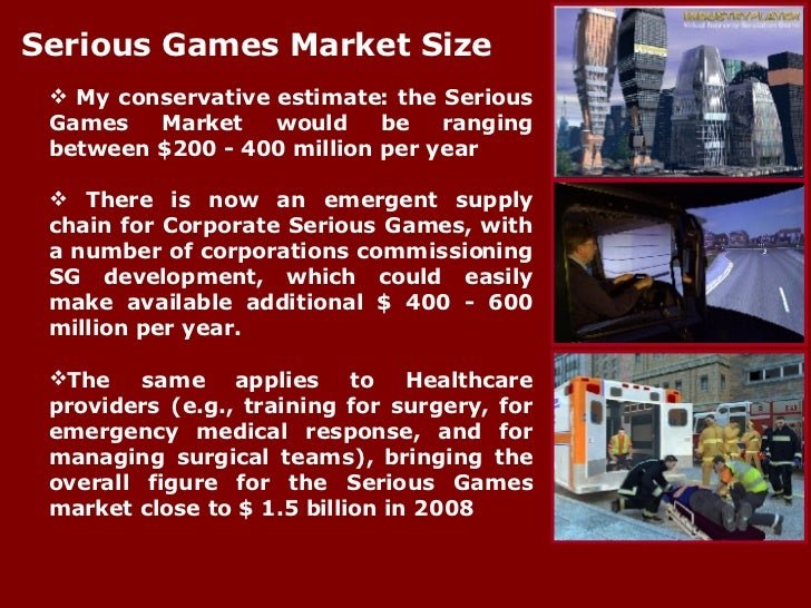 <ul><li>My conservative estimate: the Serious Games Market would be ranging between $200 - 400 million per year </li></ul>...
