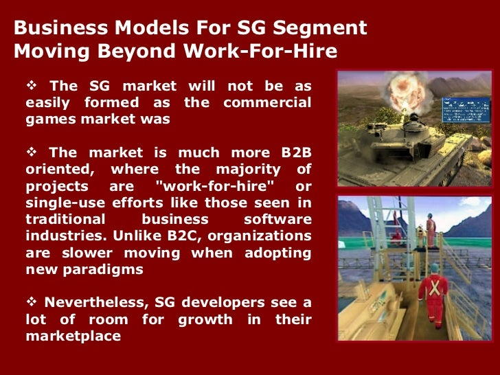 <ul><li>The SG market will not be as easily formed as the commercial games market was </li></ul><ul><li>The market is much...