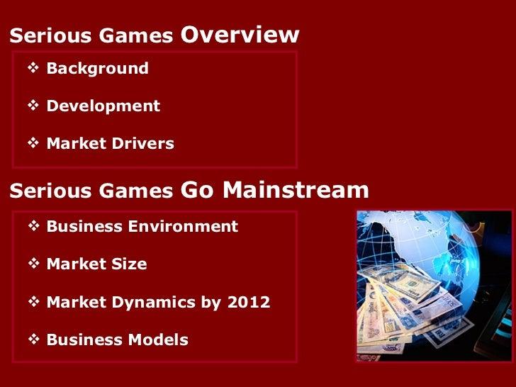 Serious Games  Overview Serious Games  Go Mainstream <ul><li>Background </li></ul><ul><li>Development </li></ul><ul><li>Ma...