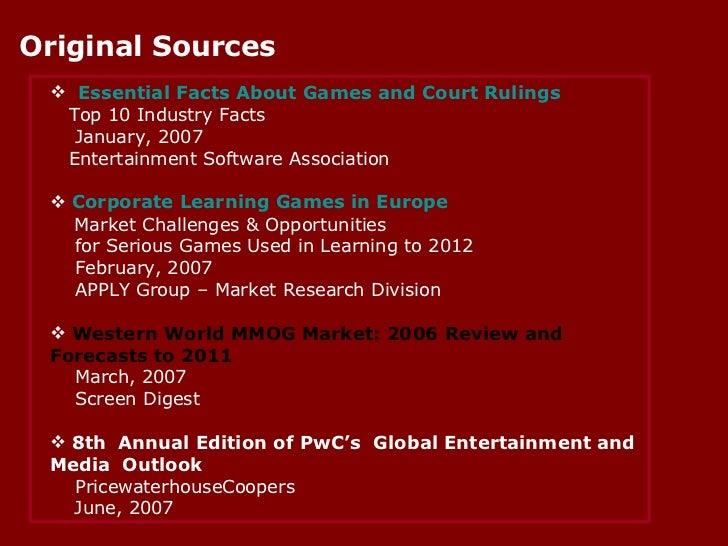 Original Sources <ul><li>Essential Facts About Games and Court Rulings        </li></ul><ul><li>Top 10 Industry Facts </li...