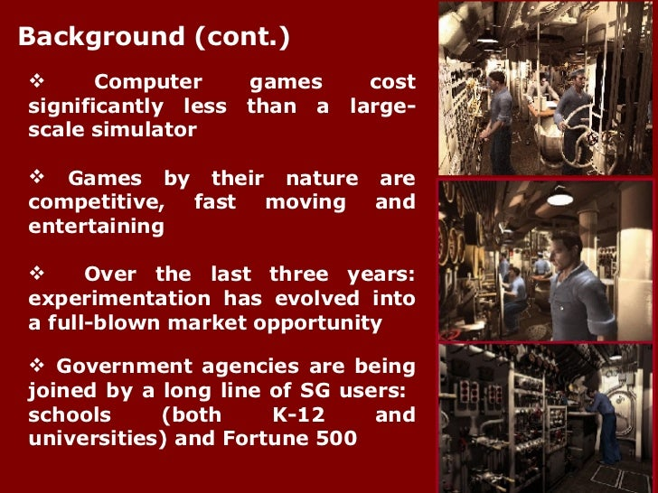 <ul><li>Computer games cost significantly less than a large-scale simulator  </li></ul><ul><li>Games by their nature are c...