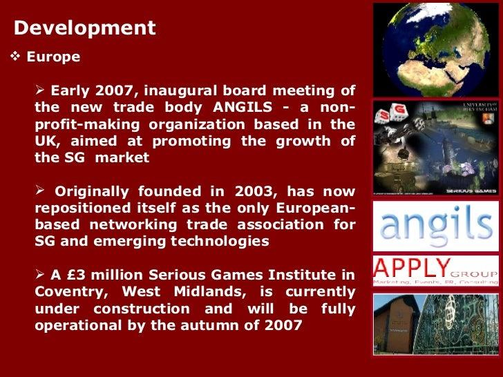 Development <ul><li>Europe  </li></ul><ul><ul><li>Early 2007, inaugural board meeting of the new trade body ANGILS - a non...