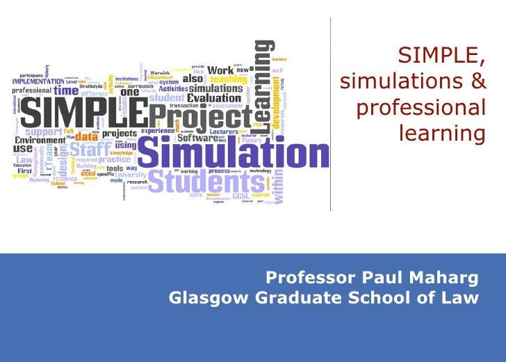 SIMPLE, simulations & professional learning Professor Paul Maharg Glasgow Graduate School of Law